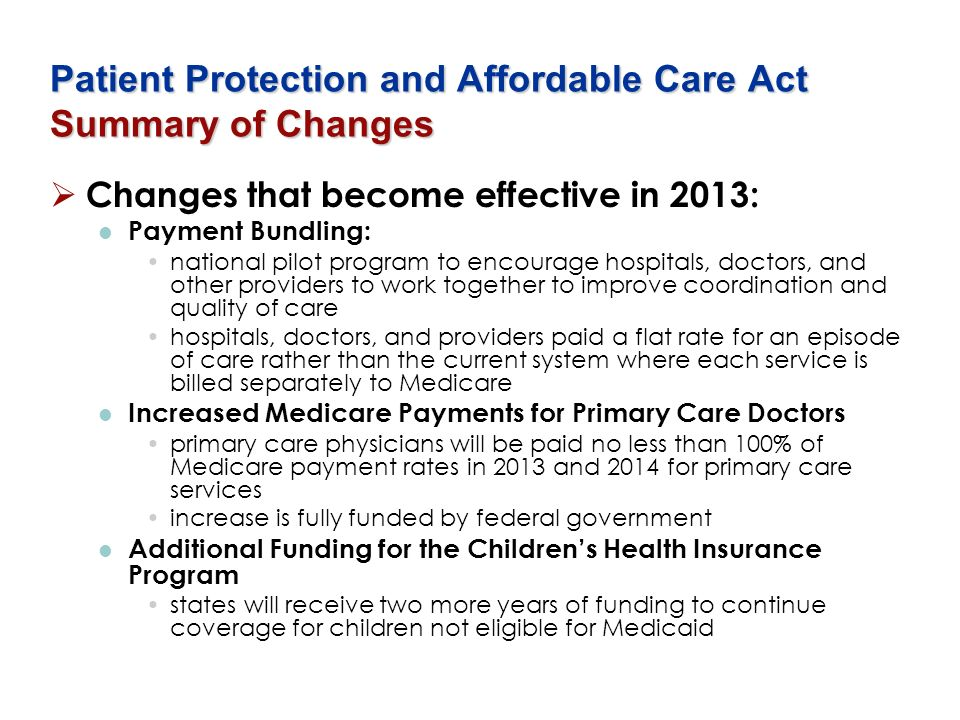 Patient Protection and Affordable Care Act Summary of Changes Changes that become effective in 2013: Payment Bundling: national pilot program to encou