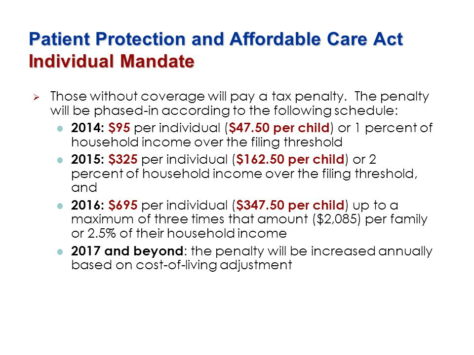 Patient Protection and Affordable Care Act Individual Mandate Those without coverage will pay a tax penalty. The penalty will be phased-in according t