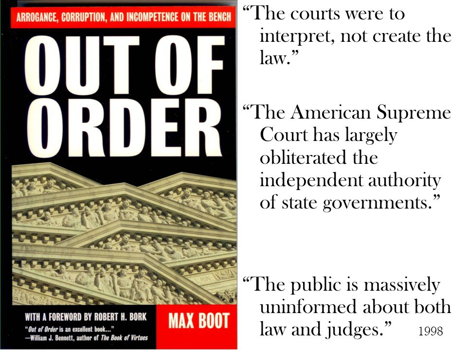The courts were to interpret, not create the law. The American Supreme Court has largely obliterated the independent authority of state governments. T