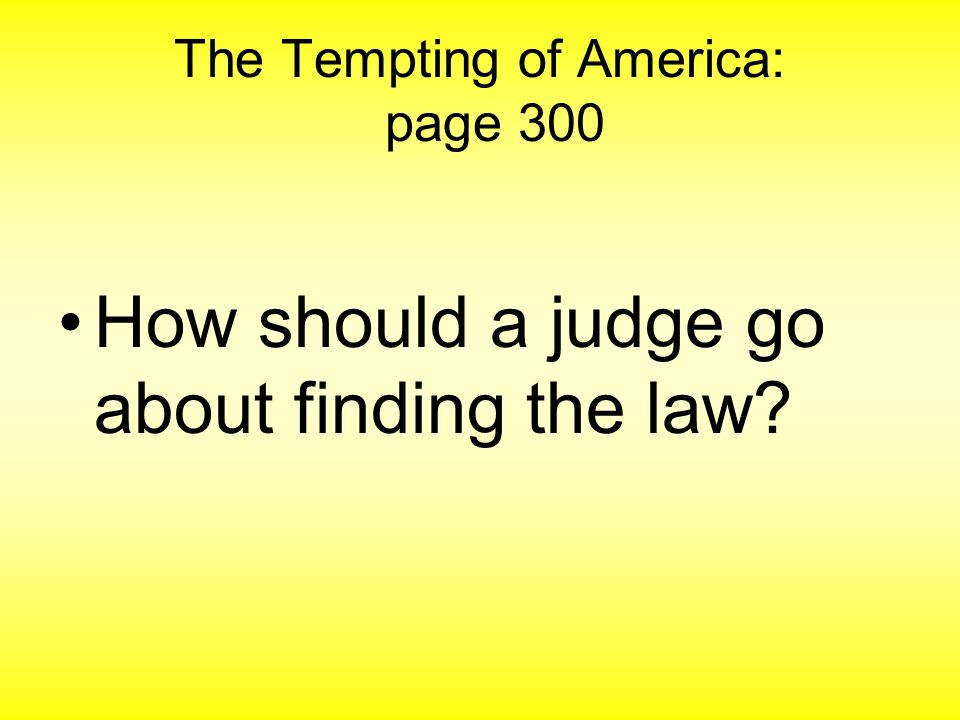 The Tempting of America: page 300 How should a judge go about finding the law?
