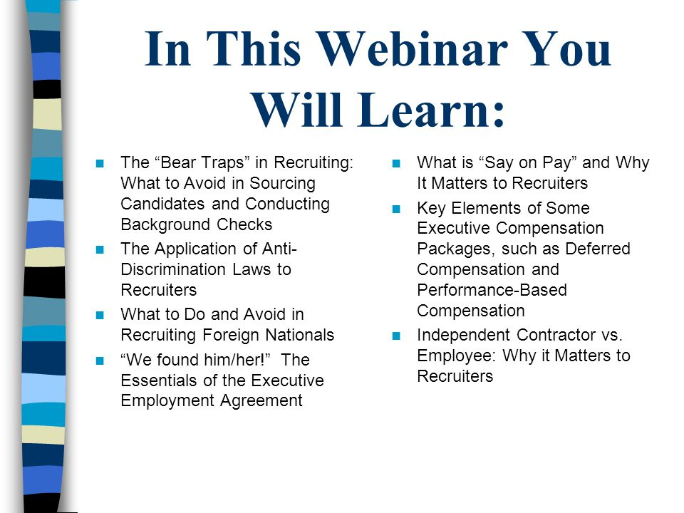 In This Webinar You Will Learn: The Bear Traps in Recruiting: What to Avoid in Sourcing Candidates and Conducting Background Checks The Application of