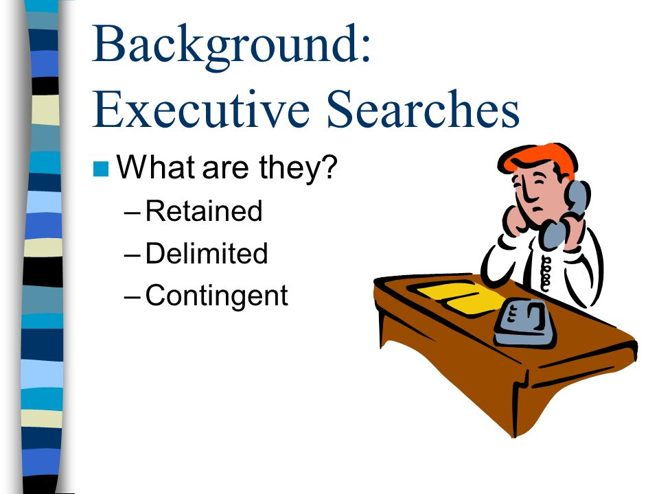 RETAINED SEARCH Executive Search Firm (ESF) is hired by Company to provide candidates for an executive position with the Company.