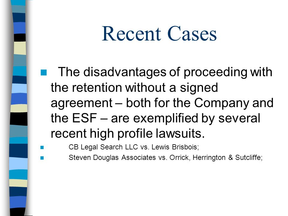 Recent Cases The disadvantages of proceeding with the retention without a signed agreement – both for the Company and the ESF – are exemplified by sev