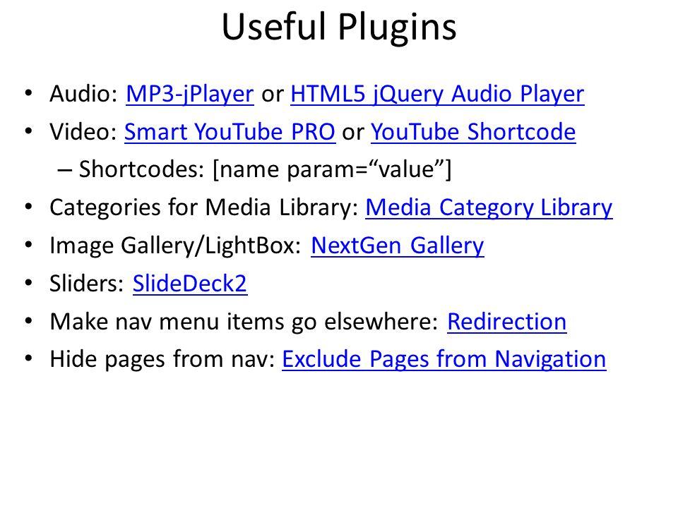 Useful Plugins Audio: MP3-jPlayer or HTML5 jQuery Audio PlayerMP3-jPlayerHTML5 jQuery Audio Player Video: Smart YouTube PRO or YouTube ShortcodeSmart