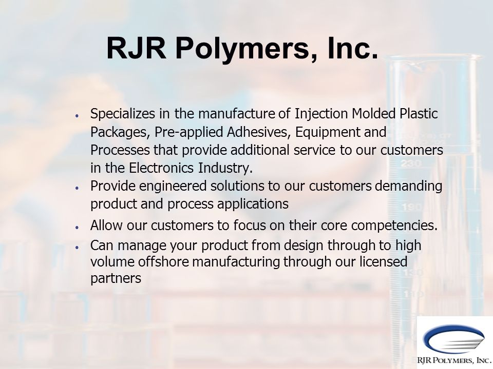 Specializes in the manufacture of Injection Molded Plastic Packages, Pre-applied Adhesives, Equipment and Processes that provide additional service to