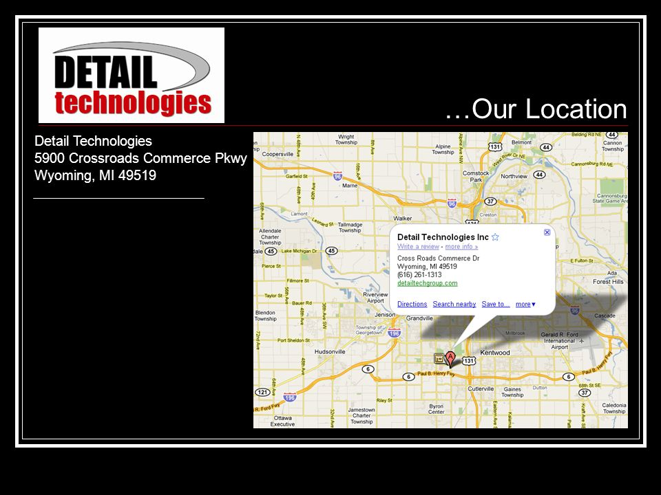 …Our Location Detail Technologies 5900 Crossroads Commerce Pkwy Wyoming, MI 49519