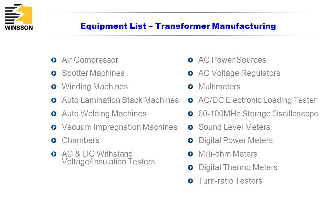 Equipment List – Transformer Manufacturing Air Compressor Spotter Machines Winding Machines Auto Lamination Stack Machines Auto Welding Machines Vacuu