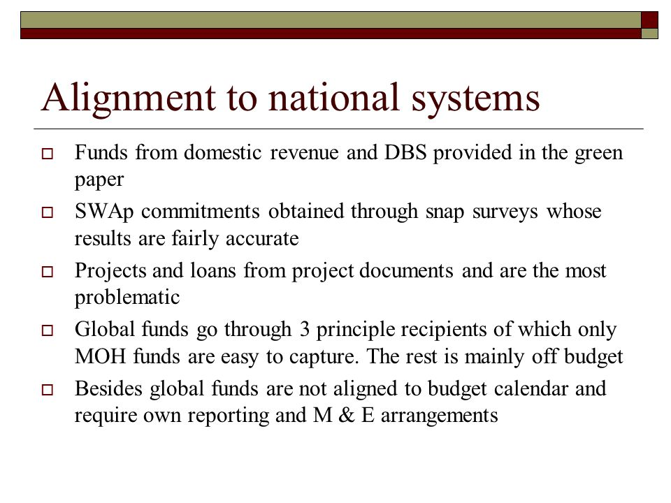 Alignment to national systems Funds from domestic revenue and DBS provided in the green paper SWAp commitments obtained through snap surveys whose res