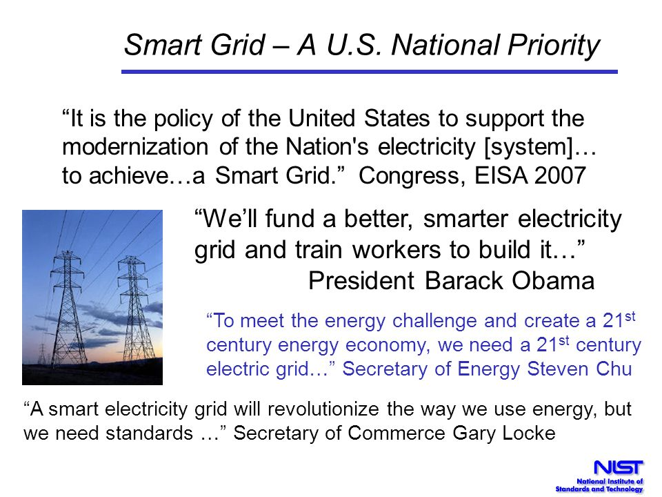 Smart Grid – A U.S. National Priority Well fund a better, smarter electricity grid and train workers to build it… President Barack Obama To meet the e