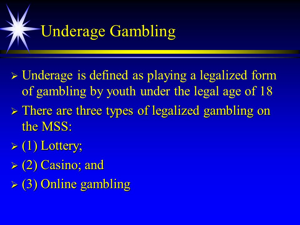 Underage Gambling Underage is defined as playing a legalized form of gambling by youth under the legal age of 18 There are three types of legalized ga