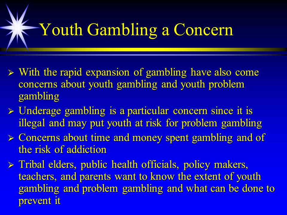 Youth Gambling a Concern With the rapid expansion of gambling have also come concerns about youth gambling and youth problem gambling With the rapid e