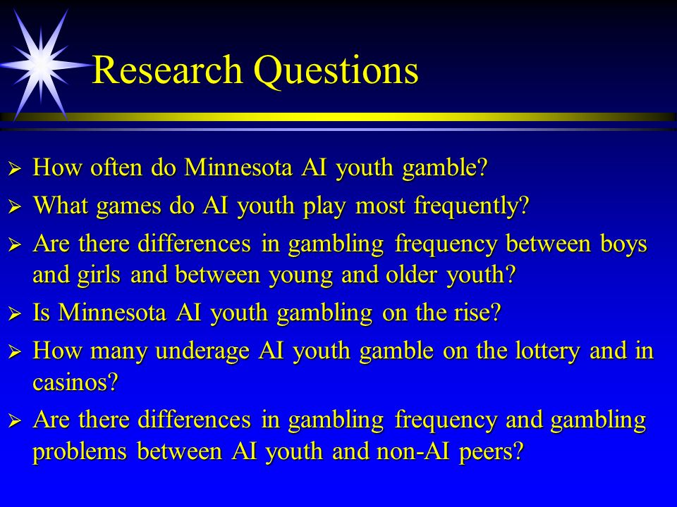 Research Questions How often do Minnesota AI youth gamble? How often do Minnesota AI youth gamble? What games do AI youth play most frequently? What g