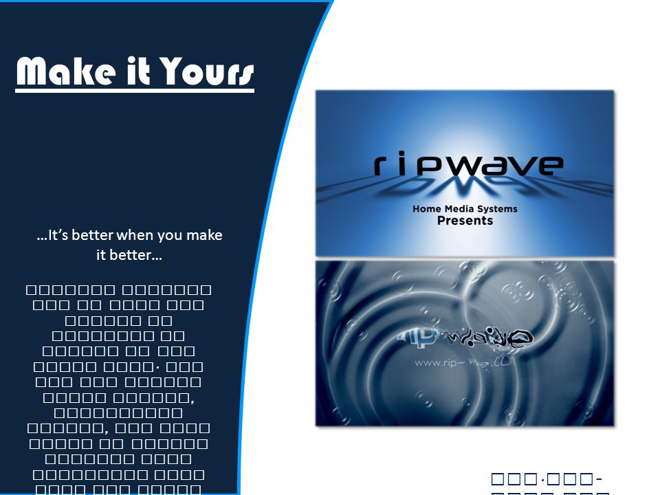 Ripwave enables you to make the system as personal of custom as you would like. You can add custom movie intros, background photos, and menu items by