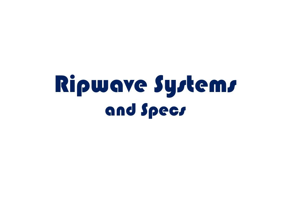 Ripwave Systems and Specs