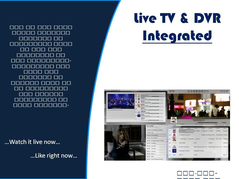 Live TV & DVR Integrated One of the only Media Systems capable of producing Live TV and DVR embedded in our interface.