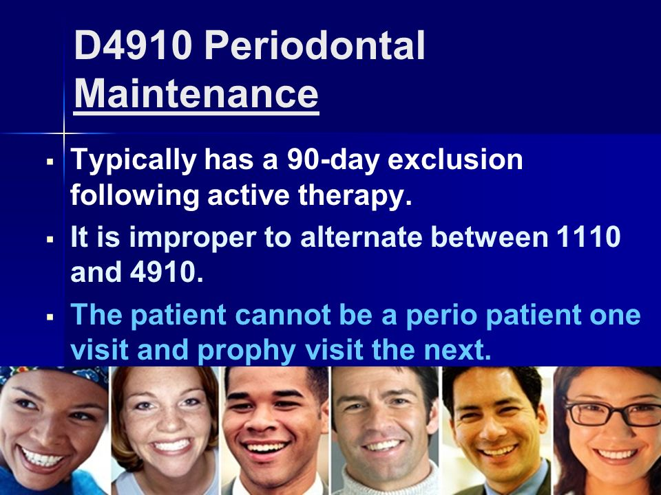 The Hygiene Academy November 2008 Paragon Management Associates, Inc. Page 21 D4910 Periodontal Maintenance Typically has a 90-day exclusion following