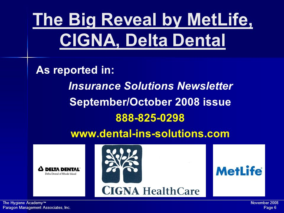 The Hygiene Academy November 2008 Paragon Management Associates, Inc. Page 6 The Big Reveal by MetLife, CIGNA, Delta Dental As reported in: Insurance
