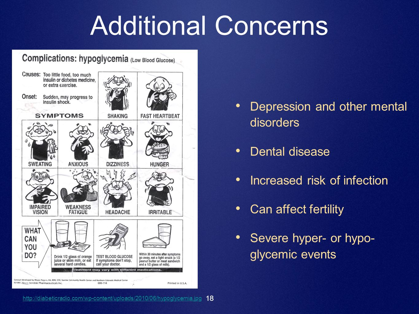 18 Additional Concerns Depression and other mental disorders Dental disease Increased risk of infection Can affect fertility Severe hyper- or hypo- gl