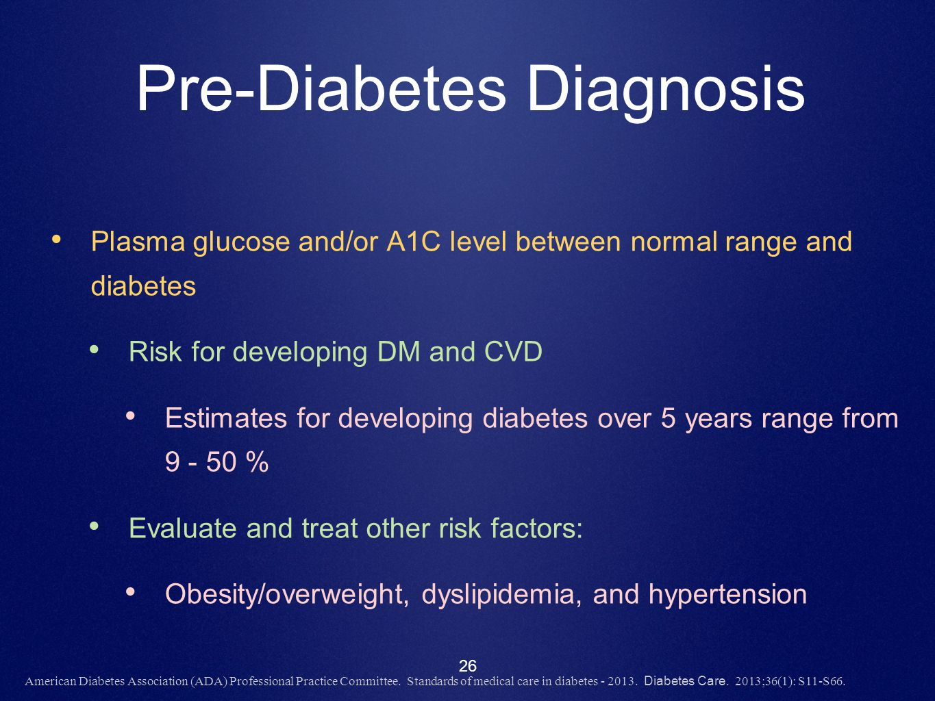 26 Pre-Diabetes Diagnosis Plasma glucose and/or A1C level between normal range and diabetes Risk for developing DM and CVD Estimates for developing di