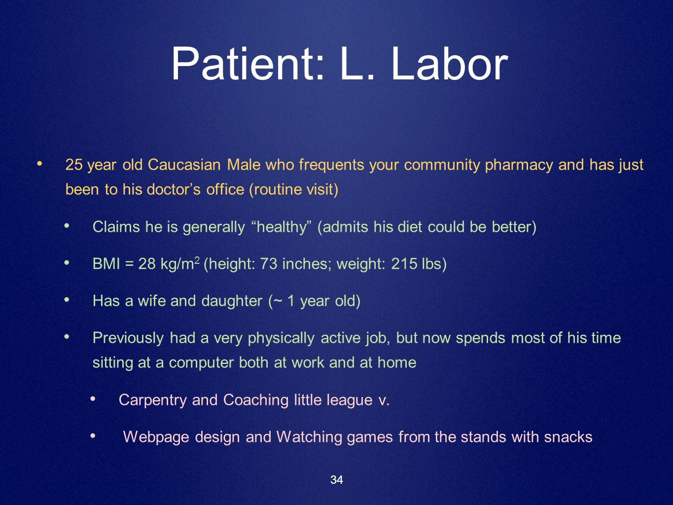34 Patient: L. Labor 25 year old Caucasian Male who frequents your community pharmacy and has just been to his doctors office (routine visit) Claims h
