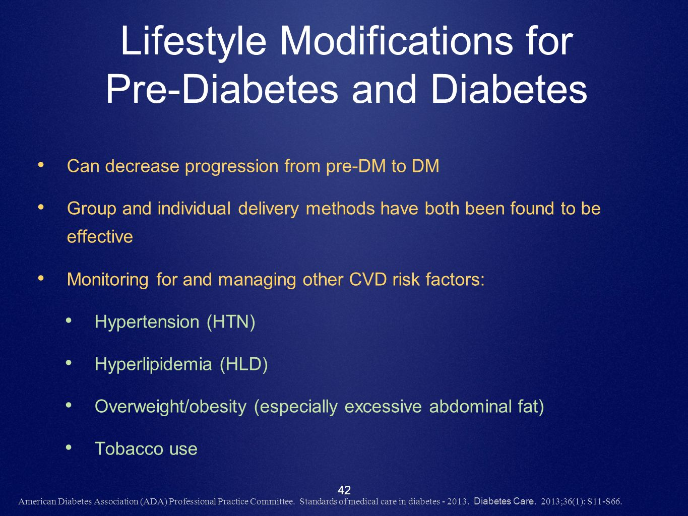 42 Lifestyle Modifications for Pre-Diabetes and Diabetes Can decrease progression from pre-DM to DM Group and individual delivery methods have both be