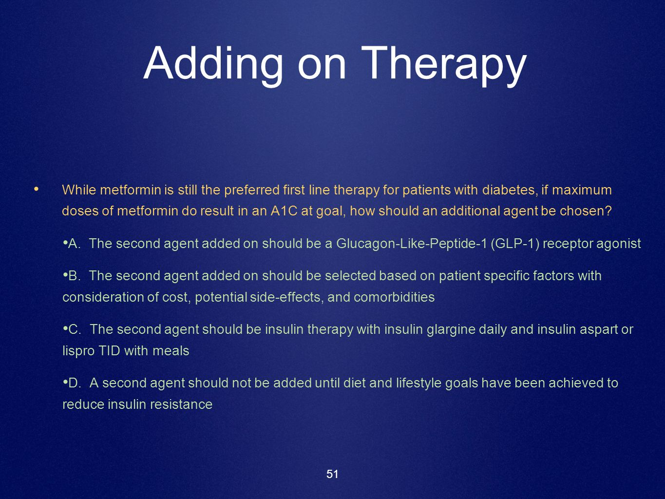 51 Adding on Therapy While metformin is still the preferred first line therapy for patients with diabetes, if maximum doses of metformin do result in
