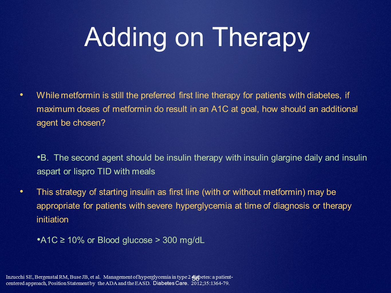 56 Adding on Therapy While metformin is still the preferred first line therapy for patients with diabetes, if maximum doses of metformin do result in