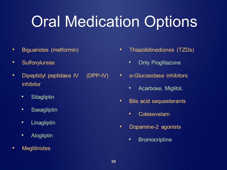 58 Oral Medication Options Biguanides (metformin) Sulfonylureas Dipeptidyl peptidase IV (DPP-IV) inhibitor Sitagliptin Saxagliptin Linagliptin Aloglip