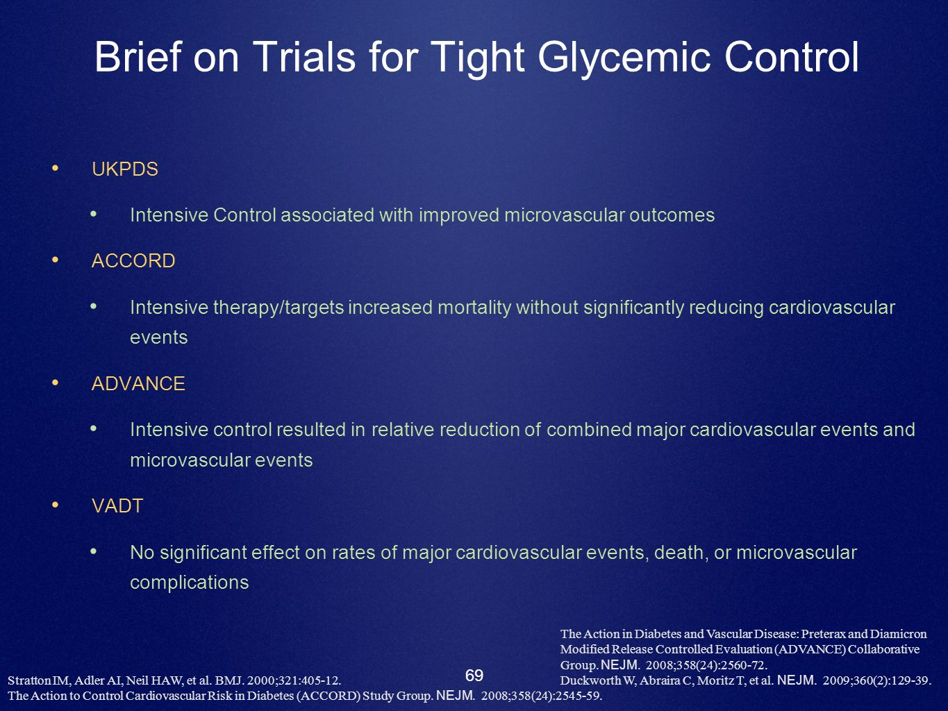 69 Brief on Trials for Tight Glycemic Control UKPDS Intensive Control associated with improved microvascular outcomes ACCORD Intensive therapy/targets