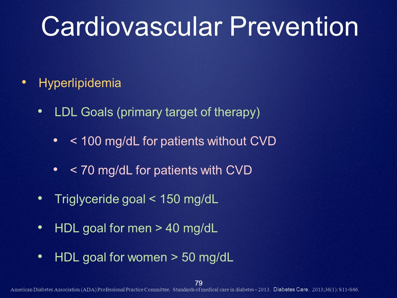 79 Cardiovascular Prevention Hyperlipidemia LDL Goals (primary target of therapy) < 100 mg/dL for patients without CVD < 70 mg/dL for patients with CV