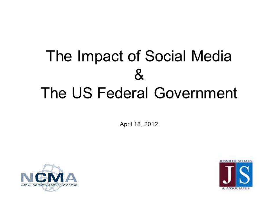 The Impact of Social Media & The US Federal Government April 18, 2012