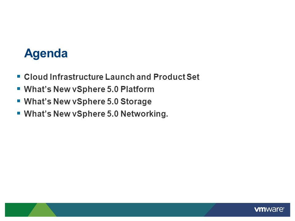vSphere vCloud Director vShield Security vCenter Management vCloud Director 1.5 vShield 5.0 vCenter Operations 1.0 vCenter SRM 5.0 vSphere 5.0 Cloud Infrastructure Launch (vSphere, vCenter, vShield, vCloud Director) In 2011 VMware is Introducing a Major Upgrade of the Entire Cloud Infrastructure Stack New