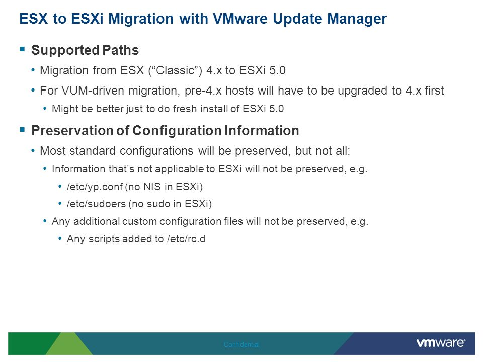 ESX to ESXi Migration with VMware Update Manager Supported Paths Migration from ESX (Classic) 4.x to ESXi 5.0 For VUM-driven migration, pre-4.x hosts