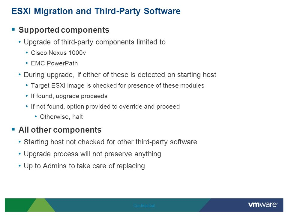 ESXi Migration and Third-Party Software Supported components Upgrade of third-party components limited to Cisco Nexus 1000v EMC PowerPath During upgra