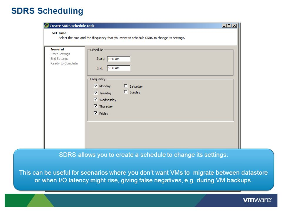 SDRS Scheduling SDRS allows you to create a schedule to change its settings. This can be useful for scenarios where you dont want VMs to migrate betwe