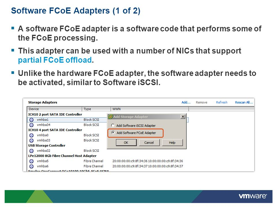 Software FCoE Adapters (1 of 2) A software FCoE adapter is a software code that performs some of the FCoE processing. This adapter can be used with a