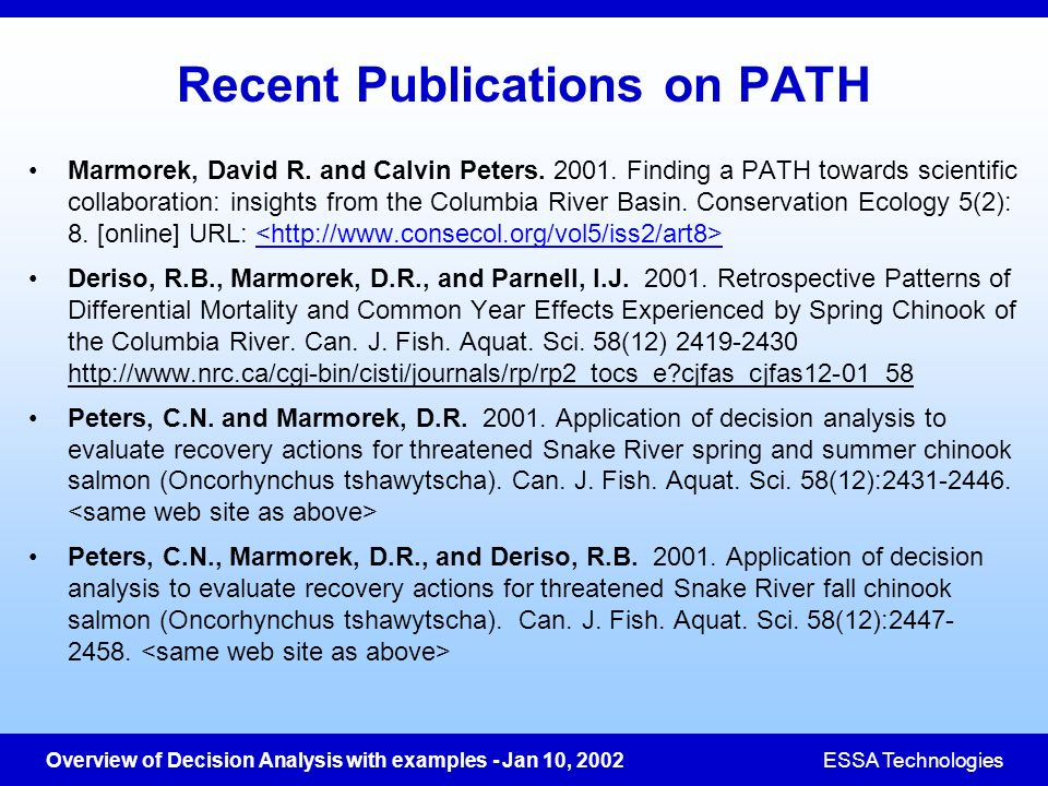 Overview of Decision Analysis with examples - Jan 10, 2002ESSA Technologies Recent Publications on PATH Marmorek, David R. and Calvin Peters. 2001. Fi