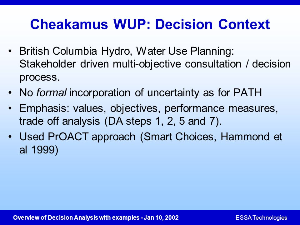 Overview of Decision Analysis with examples - Jan 10, 2002ESSA Technologies Cheakamus WUP: Decision Context British Columbia Hydro, Water Use Planning