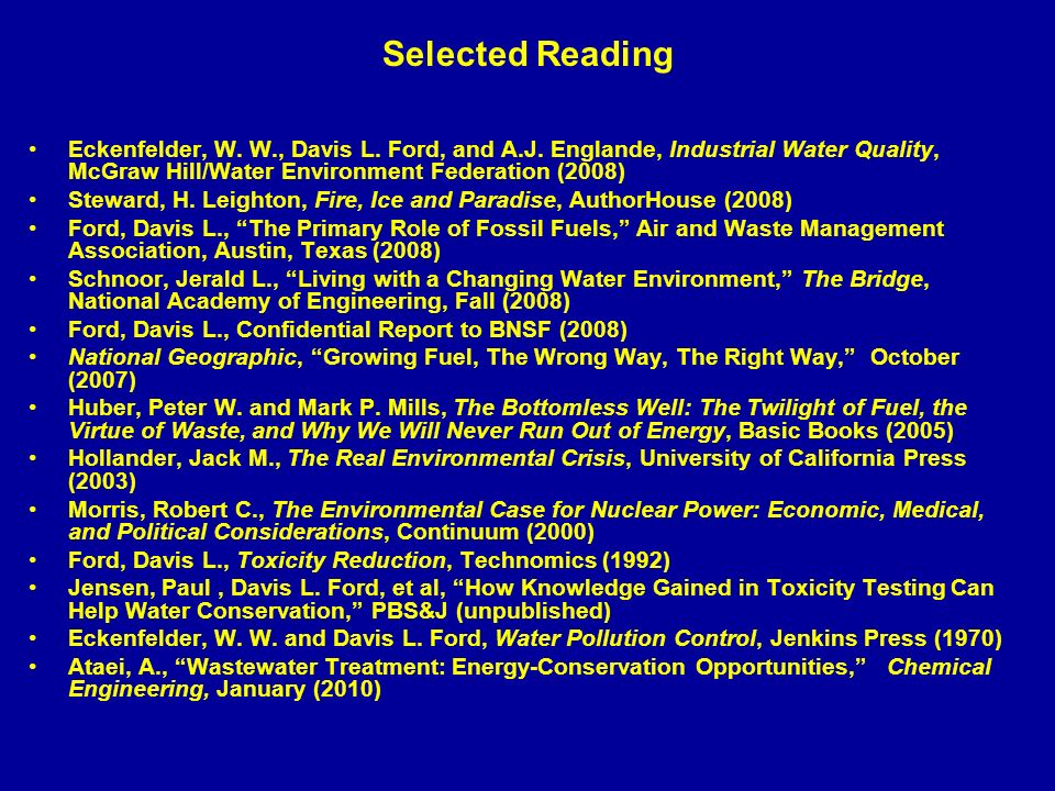 Selected Reading Eckenfelder, W. W., Davis L. Ford, and A.J. Englande, Industrial Water Quality, McGraw Hill/Water Environment Federation (2008) Stewa
