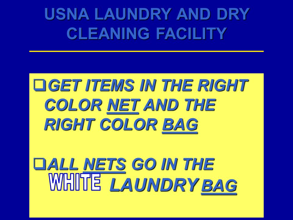 USNA LAUNDRY AND DRY CLEANING FACILITY GET ITEMS IN THE RIGHT COLOR NET AND THE RIGHT COLOR BAG GET ITEMS IN THE RIGHT COLOR NET AND THE RIGHT COLOR B