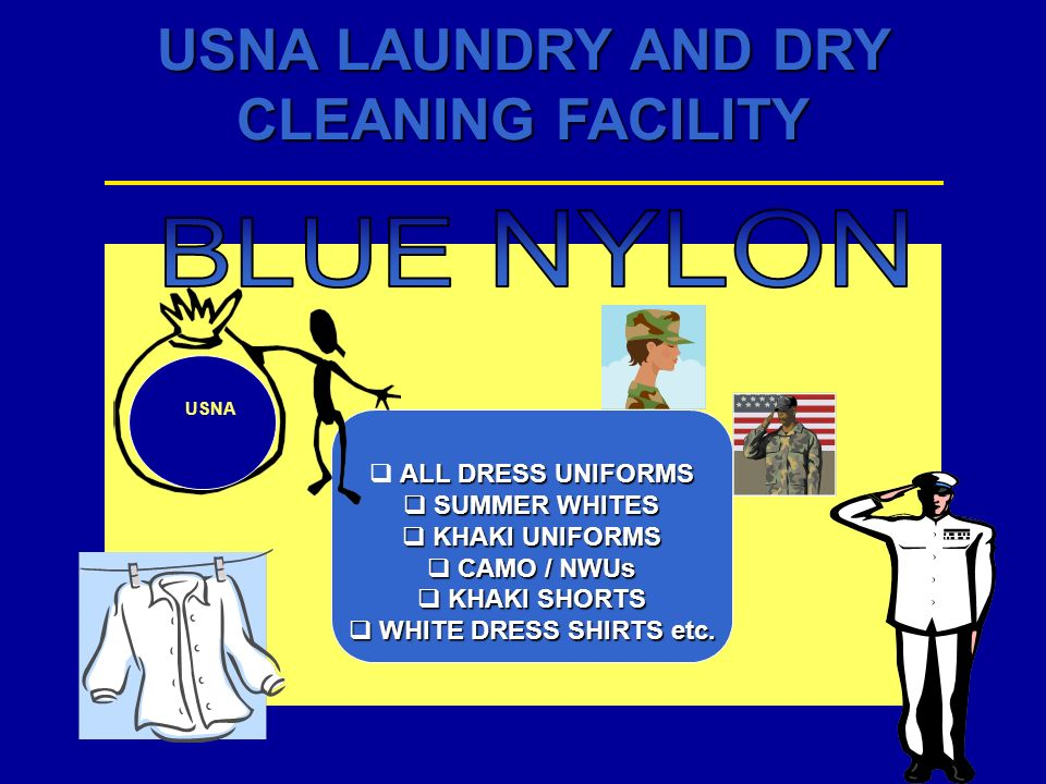 USNA LAUNDRY AND DRY CLEANING FACILITY ALL DRESS UNIFORMS SUMMER WHITES SUMMER WHITES KHAKI UNIFORMS KHAKI UNIFORMS CAMO / NWUs CAMO / NWUs KHAKI SHOR