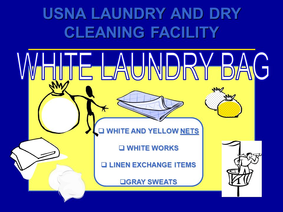 USNA LAUNDRY AND DRY CLEANING FACILITY WHITE AND YELLOW NETS WHITE AND YELLOW NETS WHITE WORKS WHITE WORKS LINEN EXCHANGE ITEMS LINEN EXCHANGE ITEMS G