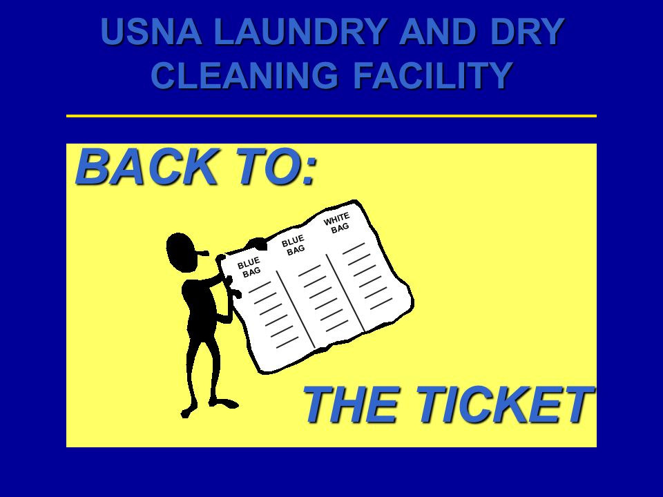 USNA LAUNDRY AND DRY CLEANING FACILITY BACK TO: THE TICKET BLUEBAG BLUEBAG WHITEBAG