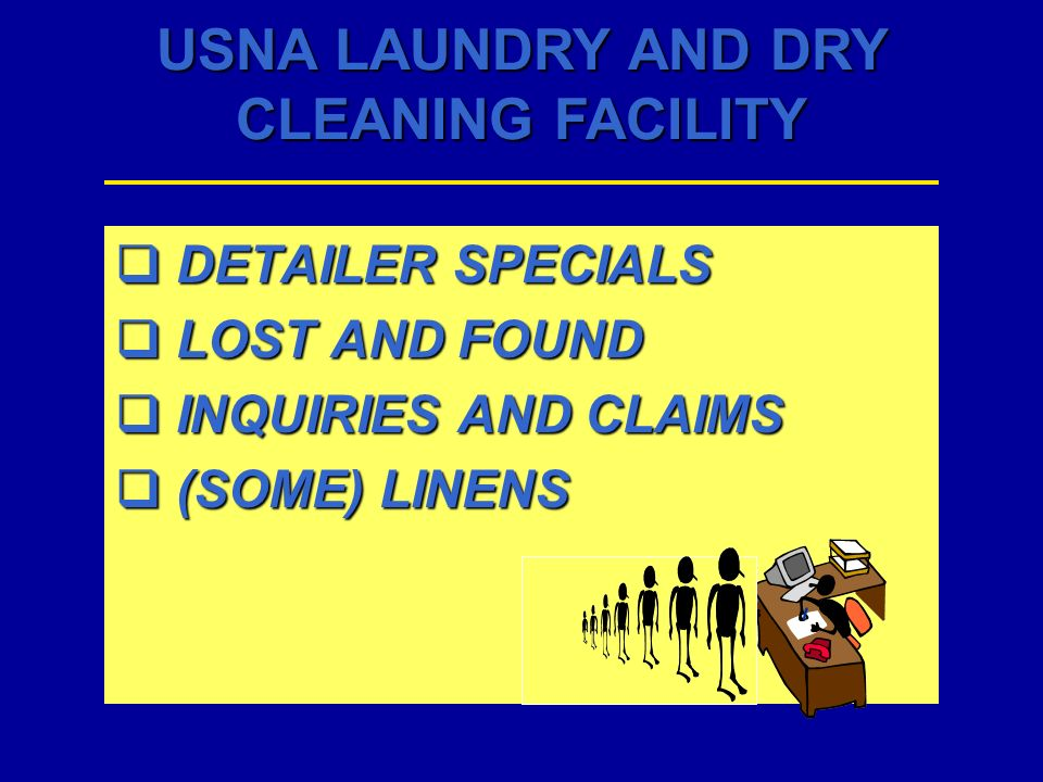 USNA LAUNDRY AND DRY CLEANING FACILITY DETAILER SPECIALS DETAILER SPECIALS LOST AND FOUND LOST AND FOUND INQUIRIES AND CLAIMS INQUIRIES AND CLAIMS (SO