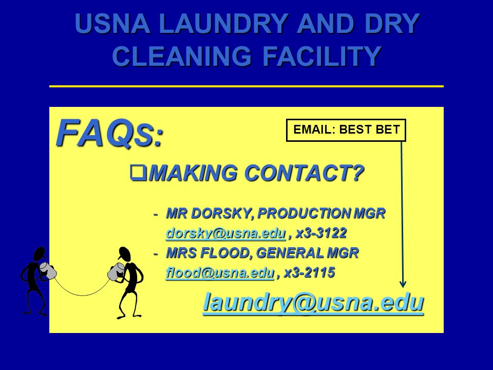 USNA LAUNDRY AND DRY CLEANING FACILITY FAQ S: MAKING CONTACT? MAKING CONTACT? -MR DORSKY, PRODUCTION MGR dorsky@usna.edudorsky@usna.edu, x3-3122 dorsk