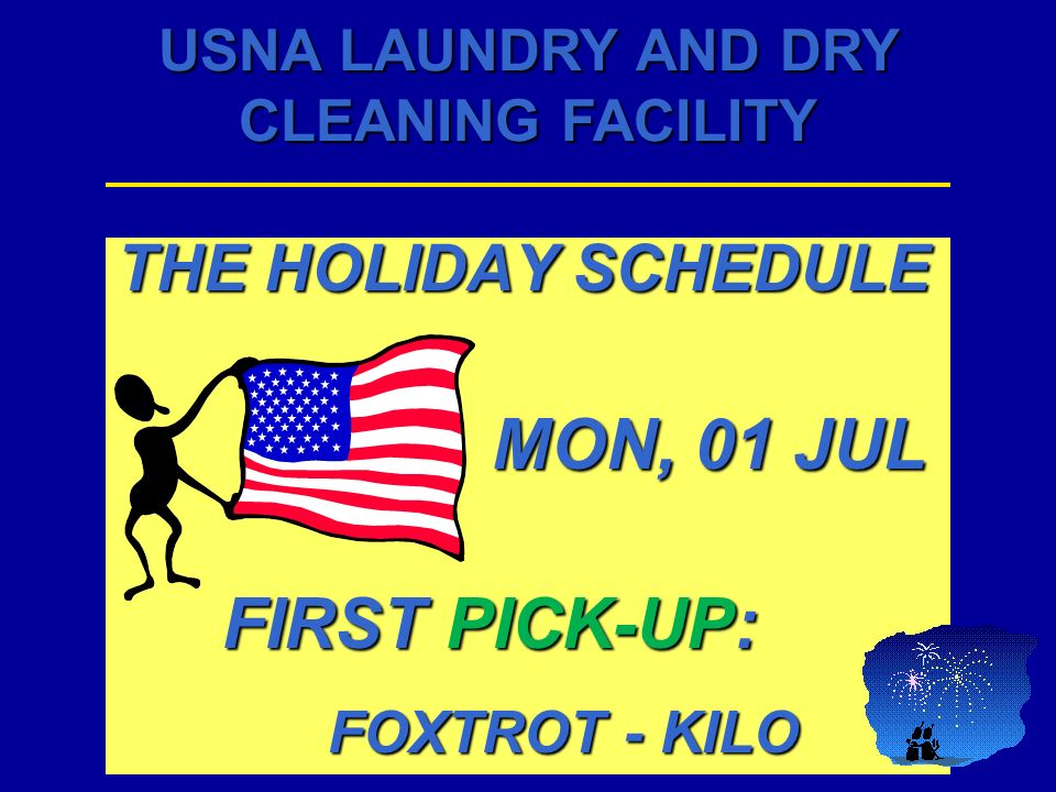 USNA LAUNDRY AND DRY CLEANING FACILITY THE HOLIDAY SCHEDULE TUE, 02 JUL TUE, 02 JUL FIRST PICK-UP: LIMA - PAPA