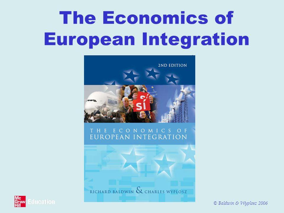 © Baldwin & Wyplosz 2006 The Economics of European Integration