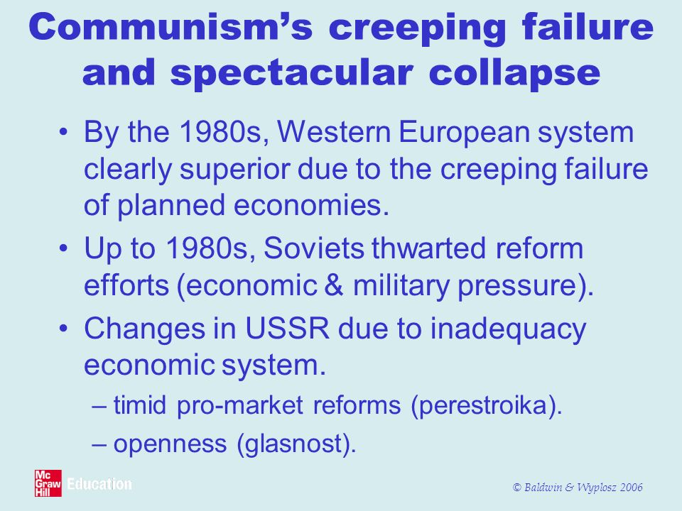 © Baldwin & Wyplosz 2006 Communisms creeping failure and spectacular collapse By the 1980s, Western European system clearly superior due to the creepi