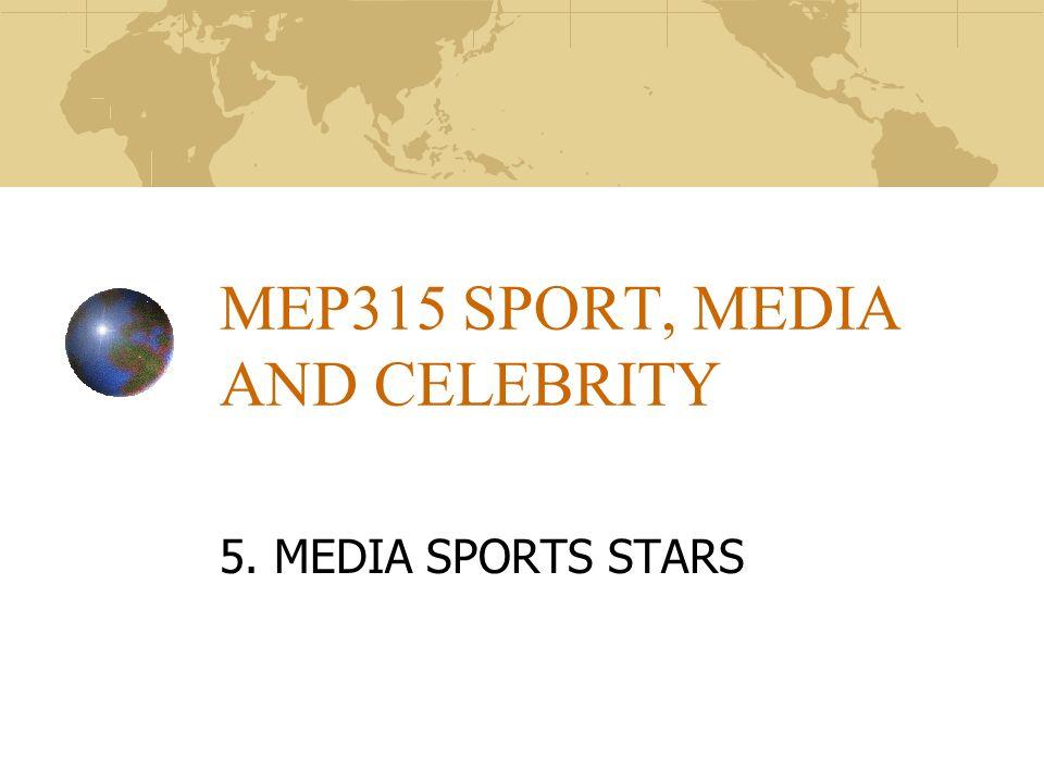 MEP315 SPORT, MEDIA AND CELEBRITY 5. MEDIA SPORTS STARS