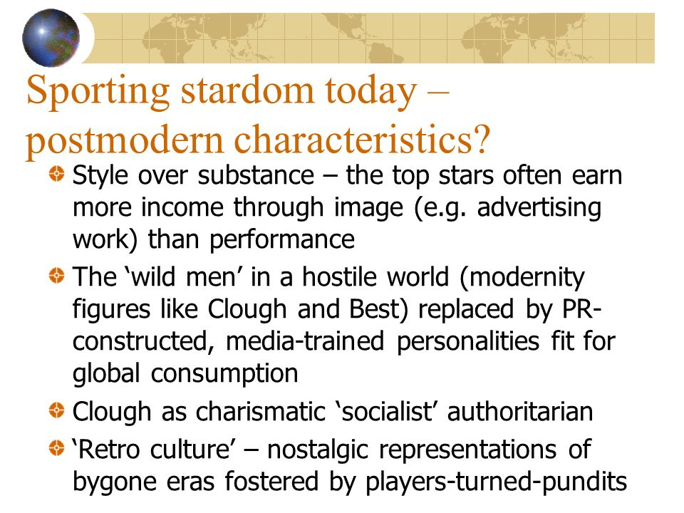 Sporting stardom today – postmodern characteristics? Style over substance – the top stars often earn more income through image (e.g. advertising work)